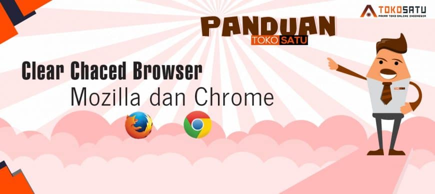 Clear Chaced Browser Chrome dan Mozilla