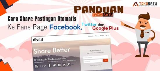 Cara Share Postingan Otomatis Ke Fans Page Facebook, Twitter dan Google Plus
